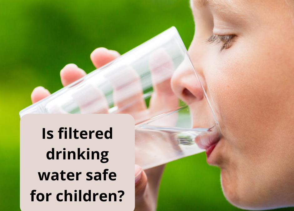 How Safe is Filtered Drinking Water For Children?