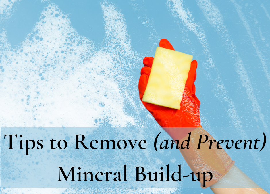 Tips to Remove and Prevent Mineral Build-Up
